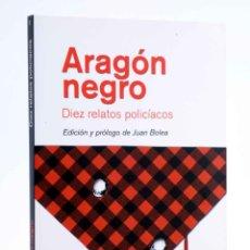 Libros de segunda mano: ARAGÓN NEGRO. DIEZ RELATOS POLICIACOS (VVAA) REY LEAR, 2013. OFRT ANTES 14,95E. Lote 194504300