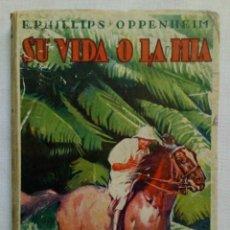 Libros de segunda mano: SU VIDA O LA MÍA. E. PHILLIPS OPPENHEIM. AÑO 1947. Lote 194507310