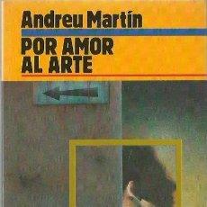 Libros de segunda mano: A. MARTIN : POR AMOR AL ARTE. (PRÓLOGO DE JUAN MADRID. EDICIONES B, LIBRO AMIGO, POLICÍACA, 1987). Lote 194623153