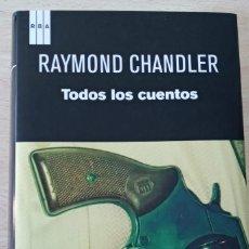Libros de segunda mano: RAYMOND CHANDLER TODOS LOS CUENTOS RBA TAPA DURA PRIMERA EDICIÓN 2012. SERIE NEGRA . Lote 194780910