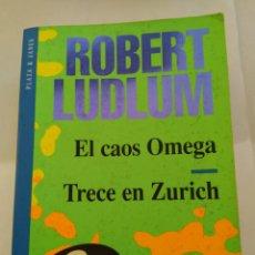 Libros de segunda mano: EL CAOS OMEGA/TRECE EN ZURICH/ROBERT LUDLUM. Lote 194973627