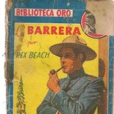 Libros de segunda mano: BIBLIOTECA ORO. AZUL Nº 170, LA BARRERA. REX BEACH. EDITORIAL MOLINO, 1944. (PB75) . Lote 195318606