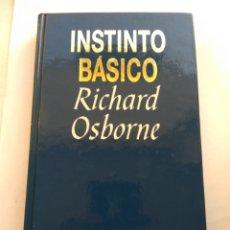 Libros de segunda mano: INSTINTO BÁSICO/RICHARD OSBORNE. Lote 195523585