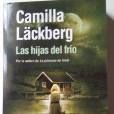 Libros de segunda mano: CAMILLA LÄCKBERG: LAS HIJAS DEL FRÍO. Lote 195536868