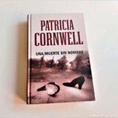 Libros de segunda mano: LIBRO UNA MUERTE SIN NOMBRE PATRICIA CORNWELL - 15 X 22.CM. Lote 196091765