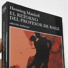 Libros de segunda mano: EL RETORNO DEL PROFESOR DE BAILE - HENNING MANKELL. Lote 196977067