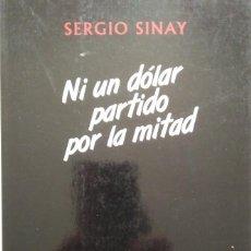 Libros de segunda mano: NI UN DÓLAR PARTIDO POR LA MITAD --- SERGIO SINAY. Lote 202078420