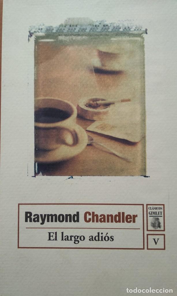 EL LARGO ADIOS -- RAYMOND CHANDLER ... CLÁSICOS GIMLET (Libros de segunda mano (posteriores a 1936) - Literatura - Narrativa - Terror, Misterio y Policíaco)