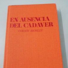 Libros de segunda mano: EN AUSENCIA DE CADÁVER. GORDON BROMLEY. PRIMERA EDICIÓN. 1975.. Lote 202527500