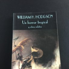Libros de segunda mano: WILLIAM H.HODGSON - UN HORROR TROPICAL Y OTROS RELATOS - VALDEMAR. Lote 205747903