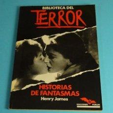 Libros de segunda mano: HISTORIAS DE FANTASMAS. HENRY JAMES. COLECCIÓN BIBLIOTECA DEL TERROR Nº 11. EDICIONES FORUM. Lote 206376233