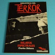 Libros de segunda mano: RELATOS ESPECTRALES. CHARLES DICKENS. COLECCIÓN BIBLIOTECA DEL TERROR Nº 21. EDICIONES FORUM. Lote 206377500