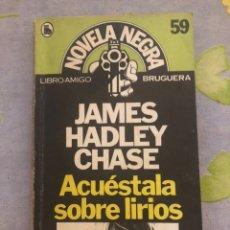 Libros de segunda mano: ACUÉSTALA SOBRE LIRIOS - JAMES HADLEY CHASE - EDITORIAL BRUGUERA - 1981 - PRIMERA EDICIÓN. Lote 206556826