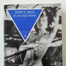 Libros de segunda mano: EL ARTE MÁS ÍNTIMO - POPPY Z. BRITE - ED. MONDADORI / RESERVOIR BOOKS 1998 (1º EDICIÓN). Lote 206557030