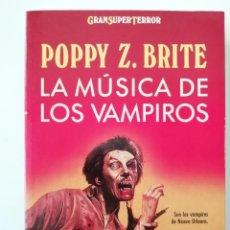 Libros de segunda mano: LA MÚSICA DE LOS VAMPIROS - POPPY Z. BRITE - ED. MARTÍNEZ ROCA 1994. Lote 206557610