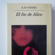Libros de segunda mano: EL FIN DE ALICE - A.M. HOMES - ED. ANAGRAMA 1999. Lote 206558236