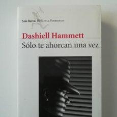Libros de segunda mano: SÓLO TE AHORCAN UNA VEZ - DASHIELL HAMMETT - ED SEIX BARRAL 2005. Lote 206563572