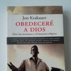 Libros de segunda mano: OBEDECERÉ A DIOS - JON KRAKAUER - ED. PENÍNSULA 2004. Lote 207238498