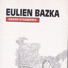 Libros de segunda mano: EULIEN BAZKA DE HASIER ETXEBERRIA EN EUSKERA. Lote 207855886