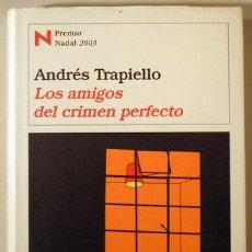 Libros de segunda mano: TRAPIELLO, ANDRÉS - LOS AMIGOS DEL CRIMEN PERFECTO - BARCELONA 2003 - 1ª ED. - PREMIO NADAL 2003. Lote 207909317