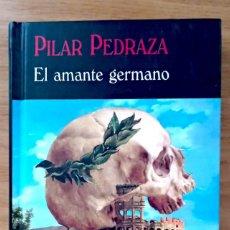 Libros de segunda mano: EL AMANTE GERMANO (PILAR PEDRAZA) - ED VALDEMAR CARTONÉ 2018- 256 PAG. Lote 211866760