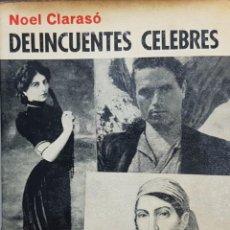 Libros de segunda mano: DELINCUENTES CÉLEBRES - NOEL CLARASÓ - TAPAS DURAS CON SOBRECUBIERTA, PRIMERA EDICIÓN 1973 ACERVO. Lote 211928175