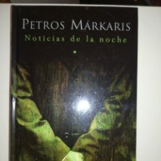 Libros de segunda mano: NOTICIAS DE LA NOCHE (PETROS MARKARIS) (EDICIONES B - 2004). Lote 212841377