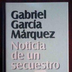 Libros de segunda mano: NOTICIA DE UN SECUESTRO (GABRIEL GARCÍA MÁRQUEZ) NUEVA NARRATIVA. Lote 214041417