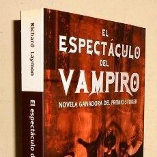 Libros de segunda mano: N596 - RICHARD LAYMON. EL ESPECTACULO DEL VAMPIRO. PREMIO STOCKER. ED. LA FACTORIA DE IDEAS 2008.. Lote 215279461
