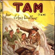 Libros de segunda mano: EDGAR WALLACE : TAM (CLIPER AUTORES BRITÁNICOS, 1946). Lote 217539157