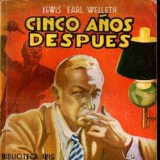 Libros de segunda mano: LEWIS EARL WELLETH : CINCO AÑOS DESPUÉS (BRUGUERA BIBLIOTECA IRIS, 1943). Lote 217540023