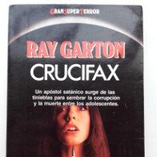 Libros de segunda mano: CRUCIFAX - RAY GARTON - MARTINEZ ROCA EDICIONES - GRAN SUPER TERROR. Lote 218176637