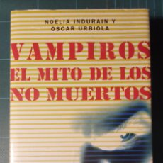 Libros de segunda mano: VAMPIROS, EL MITO DE LOS NO MUERTOS - INDURAIN Y URBIOLA - PRÓLOGO DE IKER JIMÉNEZ. Lote 218541211