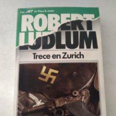 Libros de segunda mano: TRECE EN ZURICH/ROBERT LUDLUM. Lote 218850182