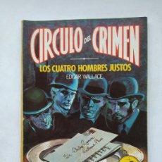 Libros de segunda mano: CÍRCULO DEL CRIMEN 5 LOS CUATRO HOMBRES JUSTOS, EDGAR WALLACE. TDKC77. Lote 219224501