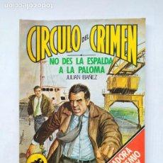 Libros de segunda mano: CIRCULO DEL CRIMEN. Nº 19. NO DES LA ESPALDA A LA PALOMA. JULIAN IBAÑEZ. TDKC77. Lote 219224613