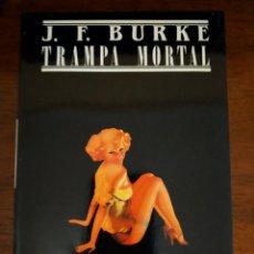Libros de segunda mano: J. F. BURKE. TRAMPA MORTAL.. Lote 219445650