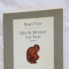 Libros de segunda mano: QUE SE MUERAN LOS FEOS. BORIS VIAN , ED TUSQUETS. Lote 220240917