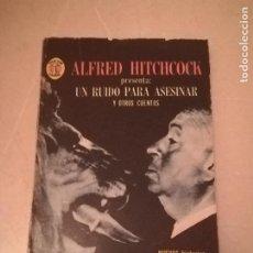 Libros de segunda mano: UN RUIDO PARA ASESINAR Y OTROS CUENTOS. ALFRED HITCHCOCK. 3º ED. EDITORIAL DIANA. 1967. Lote 220541910