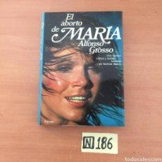 Libros de segunda mano: EL ABORTO DE MARÍA ALFONSO GROSSO. Lote 221685900