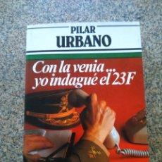 Libros de segunda mano: CON LA VENIA... YO INDAGUE EL 23 F -- PILAR URBANO -- ARGOS VERGARA 1982 --. Lote 221713806