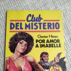 Libros de segunda mano: CLUB DEL MISTERIO Nº 17 POR AMOR A IMABELLE / CHESTER HIMES BRUGUERA AÑOS 80. Lote 222066871