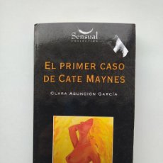 Libros de segunda mano: EL PRIMER CASO DE CATE MAYNES. CLARA ASUNCION GARCIA. SENSUAL COLLECTION. TDK544. Lote 222304382