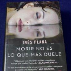 Libros de segunda mano: MORIR NO ES LO QUE MÁS DUELE (ESPASA NARRATIVA) - PLANA GINÉ, INÉS. Lote 222498518