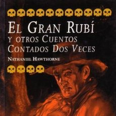 Libros de segunda mano: EL GRAN RUBÍ Y OTROS CUENTOS CONTADOS DOS VECES - NATHANIEL HAWTHORNE - CELESTE - 2000 - RÚSTICA. Lote 222811308