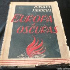 Libros de segunda mano: EUROPA A OSCURAS - ISMAEL HERRAIZ , SEGUNDA EDICIÓN , MADRID 1945A. Lote 223815937
