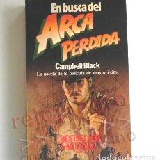 Libros de segunda mano: EN BUSCA DEL ARCA PERDIDA LIBRO NOVELA CAMPBELL BLACK AVENTURA INDIANA JONES (HARRI FORD) EN PORTADA. Lote 224900076