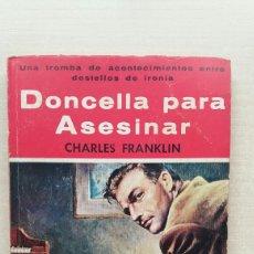 Livros em segunda mão: DONCELLA PARA ASESINAR. CHARLES FRANKLIN. GERPLA, COLECCIÓN EL BUHO 16, 1958.. Lote 225254965