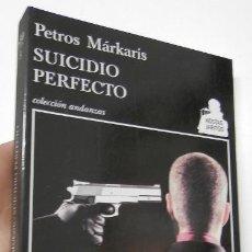 Libros de segunda mano: SUICIDIO PERFECTO - PETROS MÁRKARIS. Lote 230166725