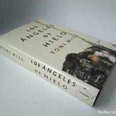 Livres d'occasion: TONI HILL. LOS ÁNGELES DE HIELO. Lote 230440845